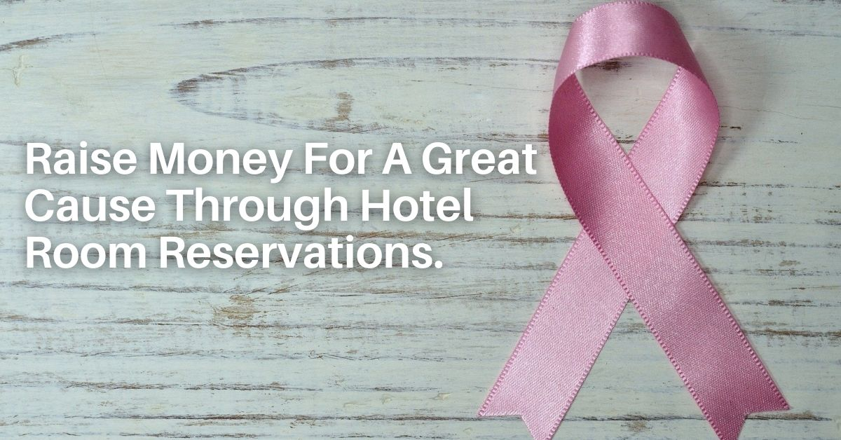 Raise Money For A Great Cause Through Hotel Room Reservations