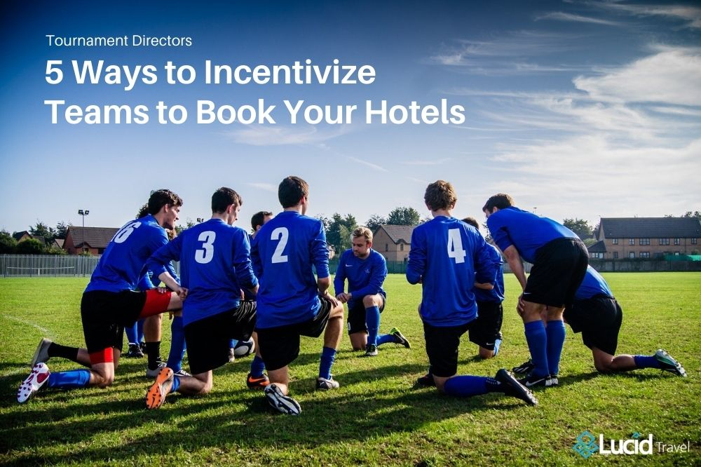 5 Ways to Incentivize Teams to Book Your Hotels | Tournament Directors
