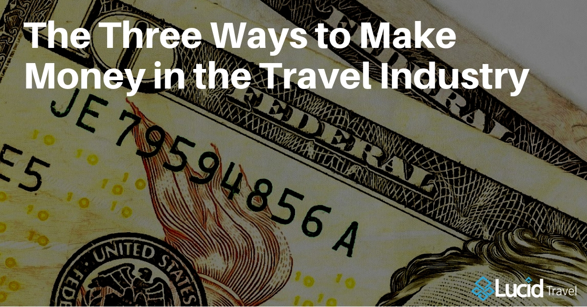 The Three Ways to Make Money in the Travel Industry