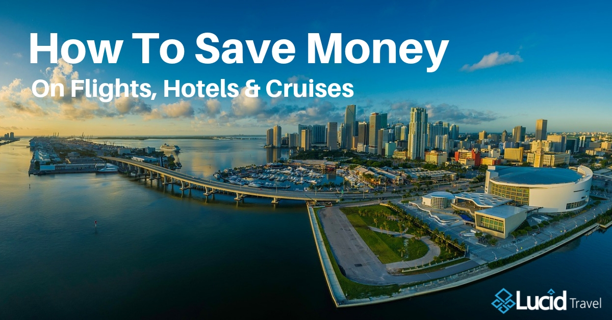 How To Save Money On Flights, Hotels & Cruises